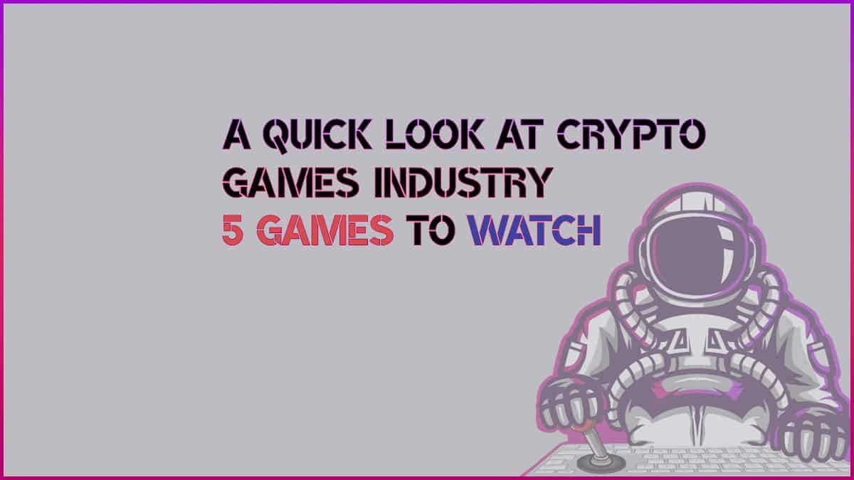 Blockchain Gaming Industry & 5 Crypto Games