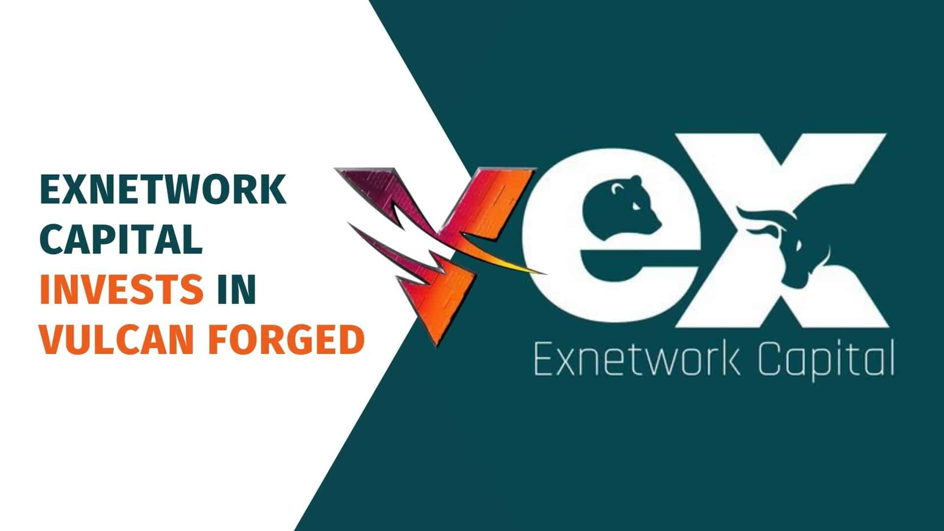 ExNetwork Capital Invests in Vulcan Forged